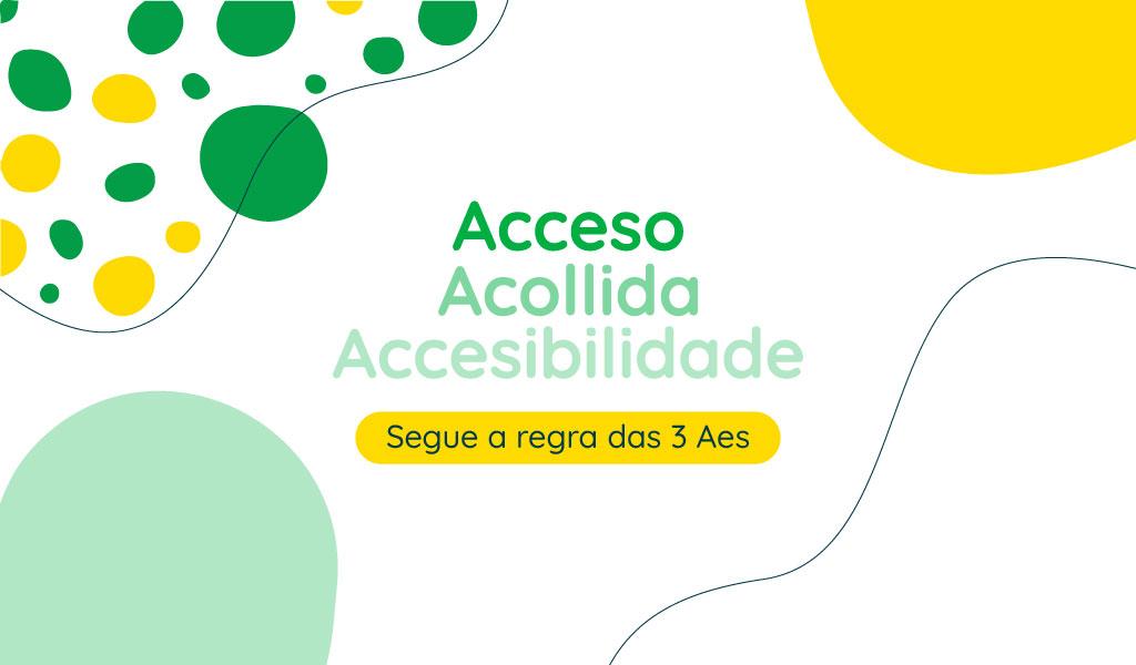 Acceso, acollida e accesibiliade. Segue a regra das 3 Aes