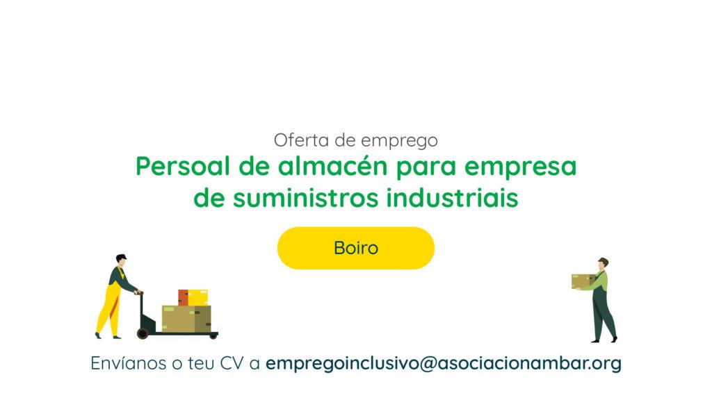 Oferta de emprego: Persoal de almacén para empresa de suministros industriais na zona de Boiro. Envíanos o teu CV a empregoinclusivo@asociacionambar.org